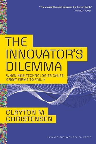 The Innovator's Dilemma: When New Technologies Cause Great Firms to Fail (Management of Innovation and Change), http://smile.amazon.com/dp/B00E257S86/ref=cm_sw_r_pi_awdm_ZttZub10587B0