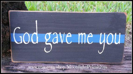 God Gave Me You, Police, Thin Blue Line, Police Officer, LEO, Law Enforcement, LEOW, Police Wife, Police Officer Gift