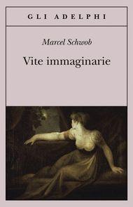 Vite immaginarie - Marcel Schwob - Adelphi Edizioni