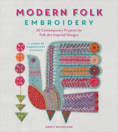 Modern Folk Embroidery: 30 Contemporary Projects for Folk Art Inspired Designs: Amazon.co.uk: Nancy Nicholson: 9781446306291: Books