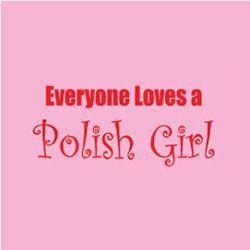 Everyone Loves a Polish Girl - T-Shirt