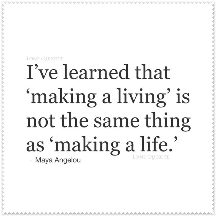 Making a Life... Quote by Maya Angelou | Lone Quixote | #quotes #love…