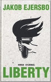 Liberty - Jakob Ejersbo Uafrystelig, tankevækkende og fremragende skrevet