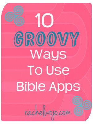 10 Ways to Use a Bible App: Your Word have I hid in my heart...