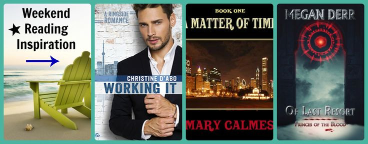 Weekend Reading: inspiration with Megan Derr - of Last Resort, Mary Calmes - A Matter of Time and Christine D'Abo - Working It