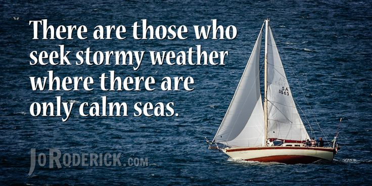 Quote 141: There are those who seek stormy weather where there are only calm seas.  #Quote #Inspiration #SocialMedia