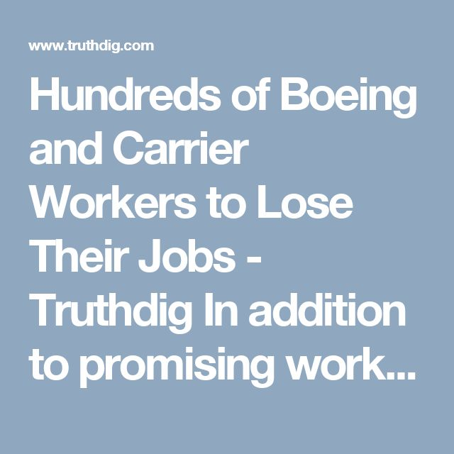 "Hundreds of Boeing and Carrier Workers to Lose Their Jobs - Truthdig   In addition to promising workers he would fight for their jobs, Trump also bragged that he convinced Carrier to invest $16 million into the Indianapolis plant.  But, CNBC reported, ""United Technologies CEO Greg Hayes [announced] in December that the money would go toward more automation in the factory and ultimately would result in fewer jobs."""