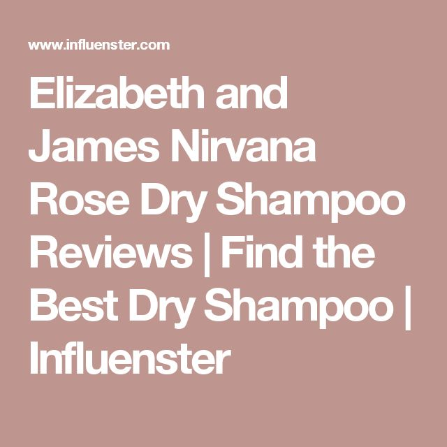 Elizabeth and James Nirvana Rose Dry Shampoo Reviews | Find the Best Dry Shampoo | Influenster