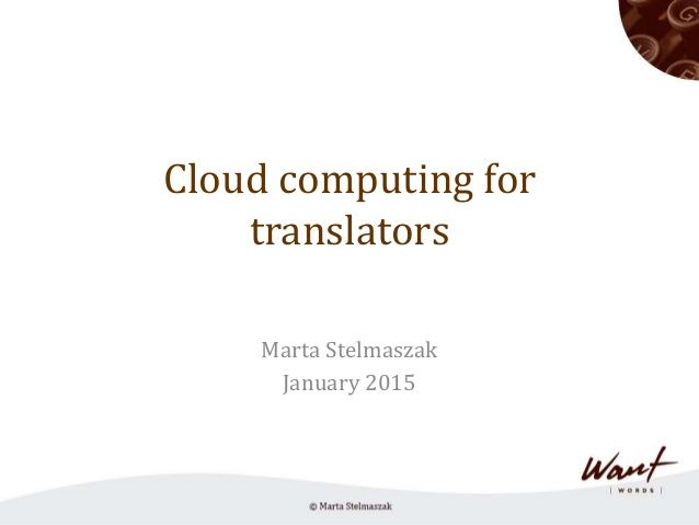 Cloud computing for translators Marta Stelmaszak January 2015