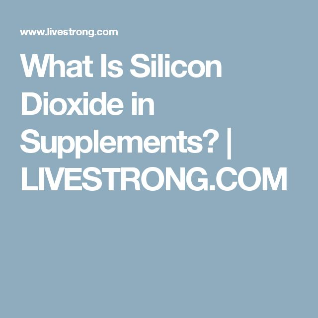 What Is Silicon Dioxide in Supplements? | LIVESTRONG.COM
