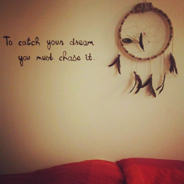 To Catch Your Dream You Must Chase It