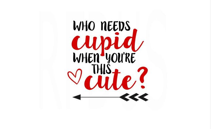 Download Who Needs Cupid When You're this Cute SVG, Cupid take your ...