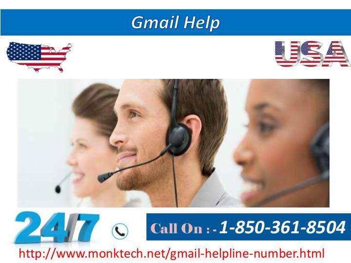 """Gmail Help at 1-850-361-8504: One of the Best Ways to Tackle Your Problems""""Gmail Sign in issues  ·         Spam mail issues with your email account  ·         Password issues  ·         Gmail Server issues  Get Gmail Help at 1-850-361-8504 to deal with any of your problems. For more information visit our website: http://www.monktech.net/gmail-helpline-number.html""""GmailHelp"""