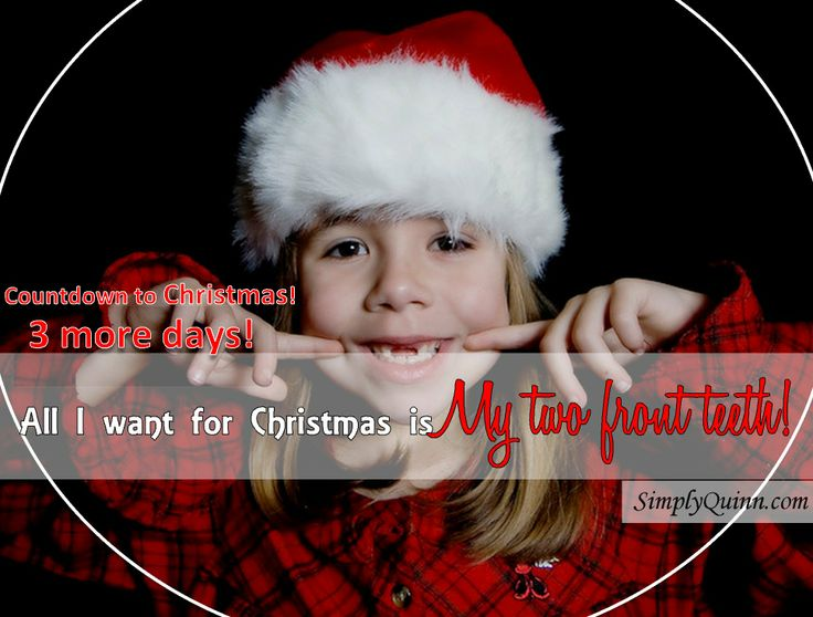 All I want for Christmas is my two front teeth! :-) #SoCute #ChristmasCountdown #3MoreDays