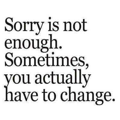Quotes About Being Sorry I have gotten away from being sorry. I just apologize and with  Quotes About Being Sorry