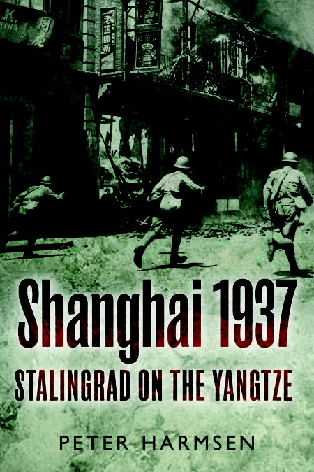 Shanghai 1937: Stalingrad on the Yangtze by Peter Harmsen