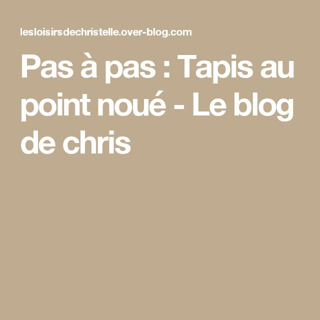 Pas à pas : Tapis au point noué - Le blog de chris