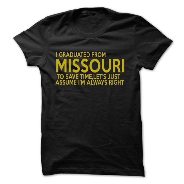 I Graduated From ヾ(^▽^)ノ MISSOURII GRADUATED FROM MISSOURI TO SAVE TIME, LET'S JUST ASSUME I'M ALWAYS RIGHTmissouri
