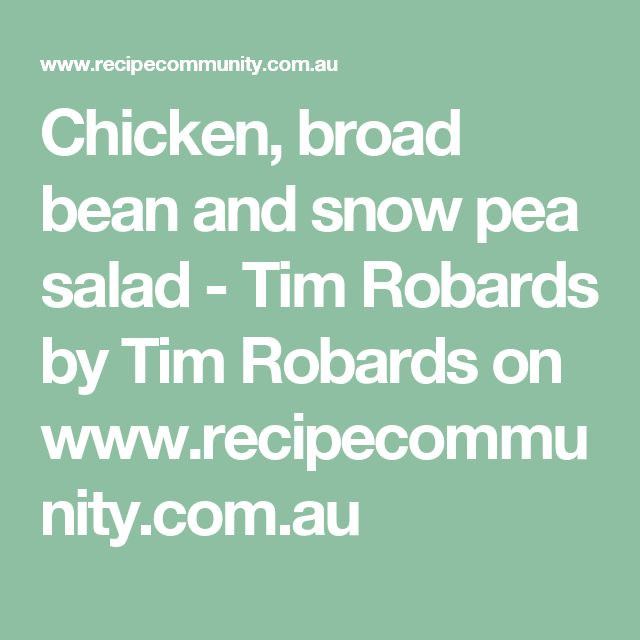 Chicken, broad bean and snow pea salad - Tim Robards by Tim Robards on www.recipecommunity.com.au