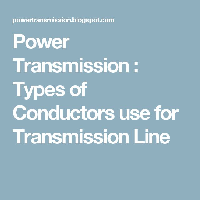 Power Transmission : Types of Conductors use for Transmission Line