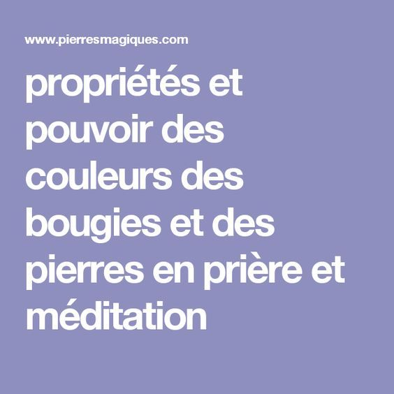 propriétés et pouvoir des couleurs des bougies et des pierres en prière et méditation