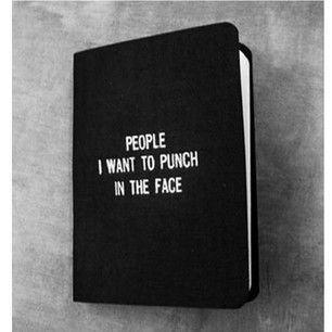 You have a whole book of people you want to punch in the face. | 23 Things Only People Who Hate People Will Understand