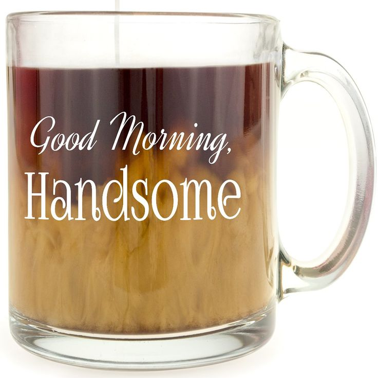 25+ best ideas about Good Morning Handsome on Pinterest | Good ...
