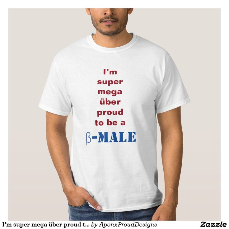 I'm super mega über proud to be a β-male