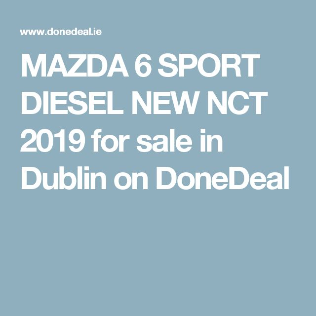 MAZDA 6 SPORT DIESEL NEW NCT 2019 for sale in Dublin on DoneDeal