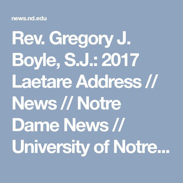 Rev. Gregory J. Boyle, S.J.: 2017 Laetare Address // News // Notre Dame News // University of Notre Dame