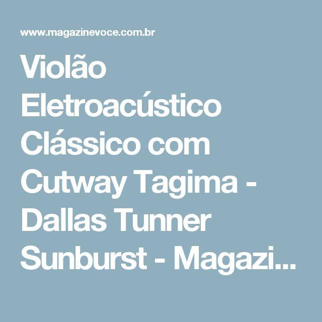 Violão Eletroacústico Clássico com Cutway Tagima - Dallas Tunner Sunburst - Magazine Ugarideal