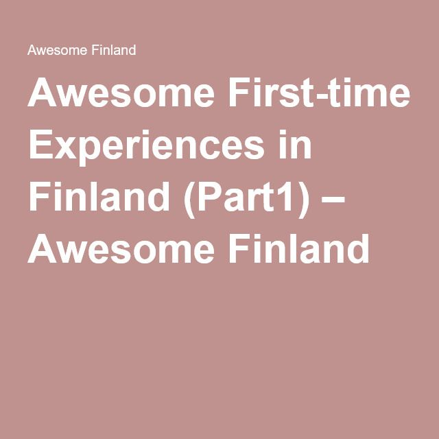 Awesome First-time Experiences in Finland (Part1) – Awesome Finland