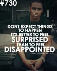 trey songz quotes | don't expect things to happen, it's better to feel surpised than to be disappointed - tumblr quotes