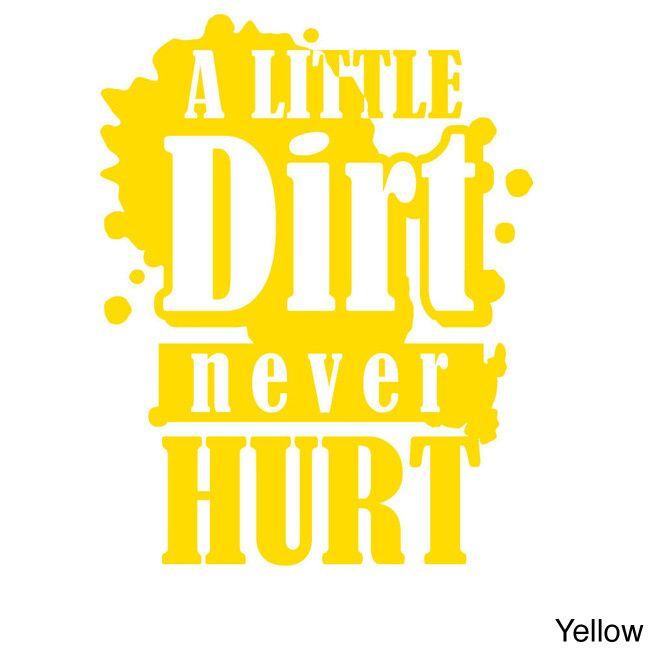 'A Little Dirt Never Hurt' Wall Decal