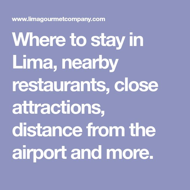 Where to stay in Lima, nearby restaurants, close attractions, distance from the airport and more.