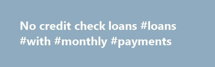 No credit check loans #loans #with #monthly #payments http://loan.remmont.com/no-credit-check-loans-loans-with-monthly-payments/  #loan no credit check # Personal Loans For People With Bad Credit: One who has the bad credit history can also have a personal loan for them. The people who are having bad credit report are not considered for the personal loan as they do not understand the way of using the amount. Sometimes this…The post No credit check loans #loans #with #monthly #payments…