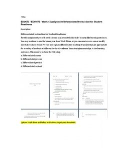 Differentiated Instruction for Student Readiness  For this assignment you will need a lesson plan or unit that includes measurable learning outcomes. You may continue to use the lesson plan from Week Three, or you can create… (More)
