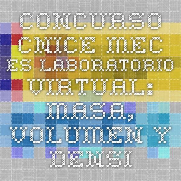 concurso.cnice.mec.es Laboratorio virtual: masa, volumen y densidad.