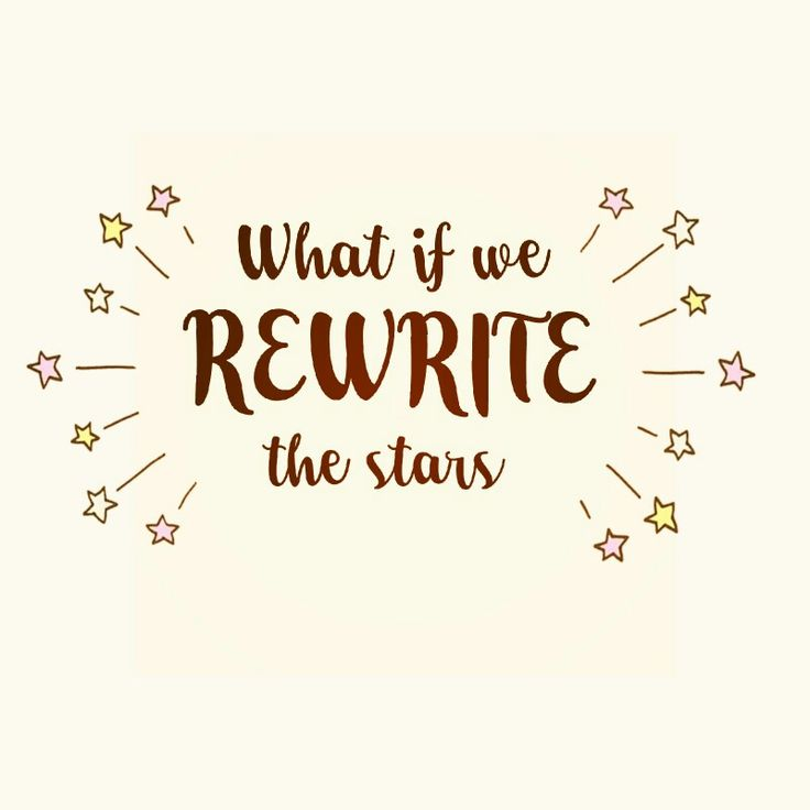 No one can rewrite the stars! How can you say you'll be mine?