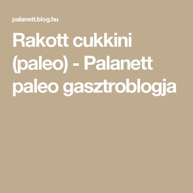 Rakott cukkini (paleo) - Palanett paleo gasztroblogja