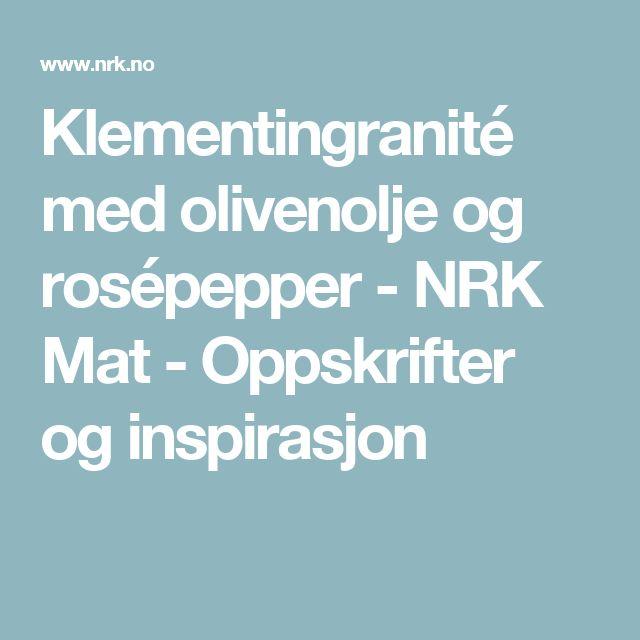 Klementingranité med olivenolje og rosépepper - NRK Mat - Oppskrifter og inspirasjon
