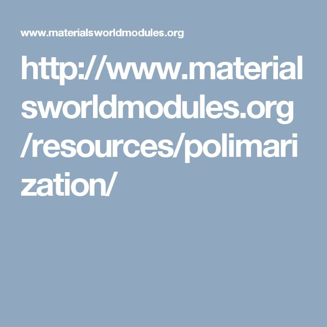 http://www.materialsworldmodules.org/resources/polimarization/