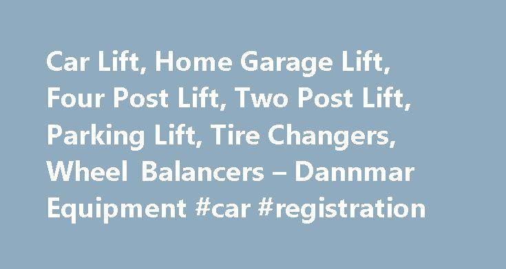 Car Lift, Home Garage Lift, Four Post Lift, Two Post Lift, Parking Lift, Tire Changers, Wheel Balancers – Dannmar Equipment #car #registration http://car.nef2.com/car-lift-home-garage-lift-four-post-lift-two-post-lift-parking-lift-tire-changers-wheel-balancers-dannmar-equipment-car-registration/  #car lifts for sale # ManSpace Car lifts, wheel service equipment, and professional shop equipment[...]