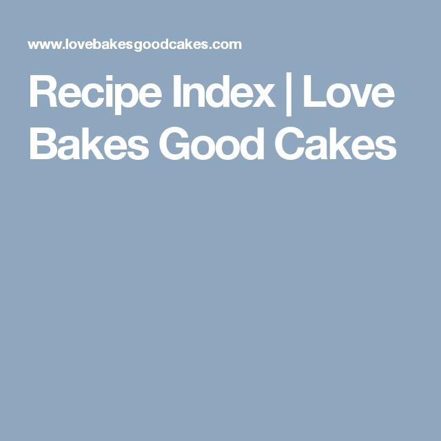 Recipe Index | Love Bakes Good Cakes