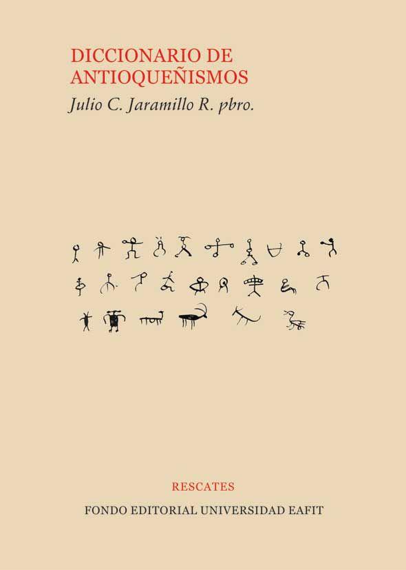 Diccionario de Antioqueñismos de Julio C. Jaramillo R.   #Rescates #EditorialEAFIT