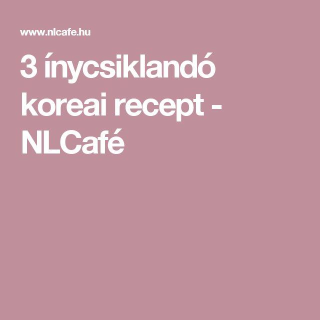 3 ínycsiklandó koreai recept - NLCafé