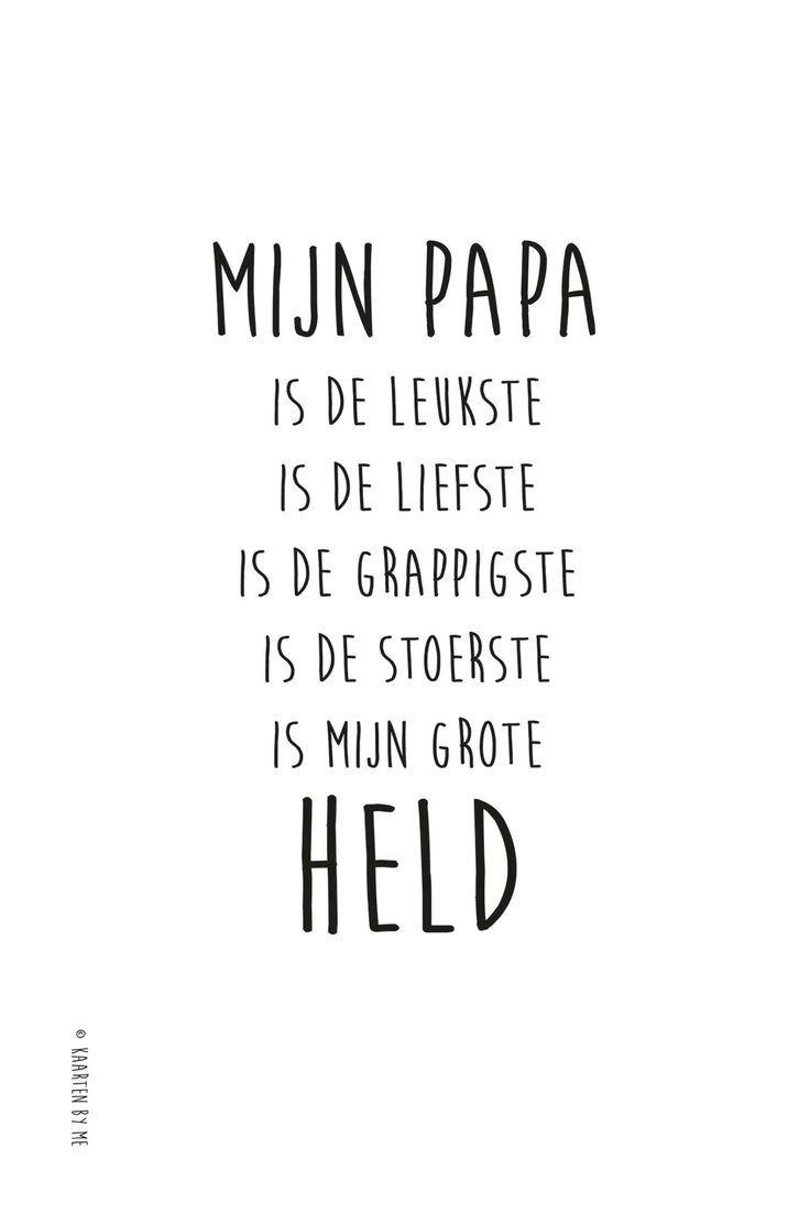 MIJN PAPA... is de leukste, is de liefste, is de grappigste, is de stoerste, is mijn grote HELD #quote #papa