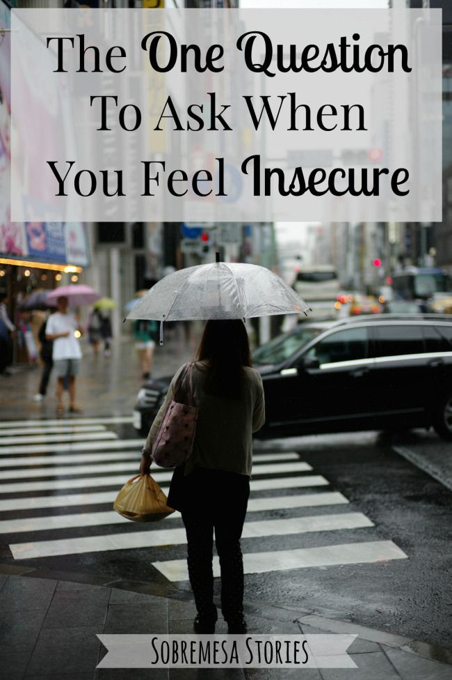 The One Question To Ask When You Feel Insecure - Sobremesa Stories