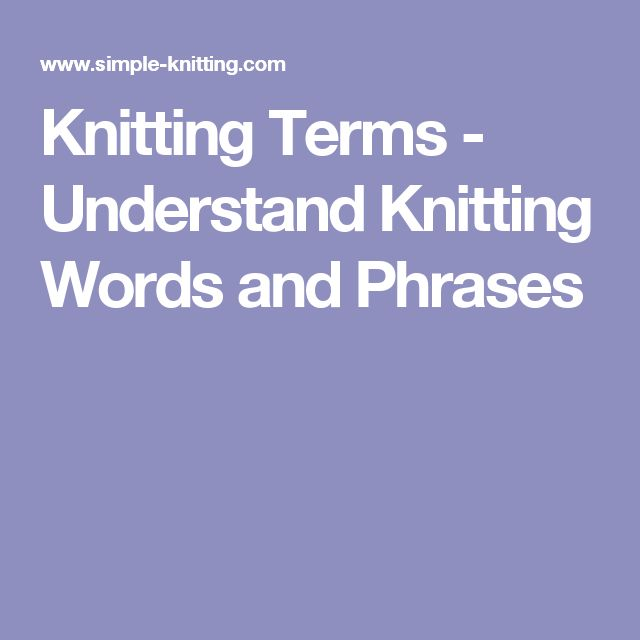 Knitting Terms - Understand Knitting Words and Phrases