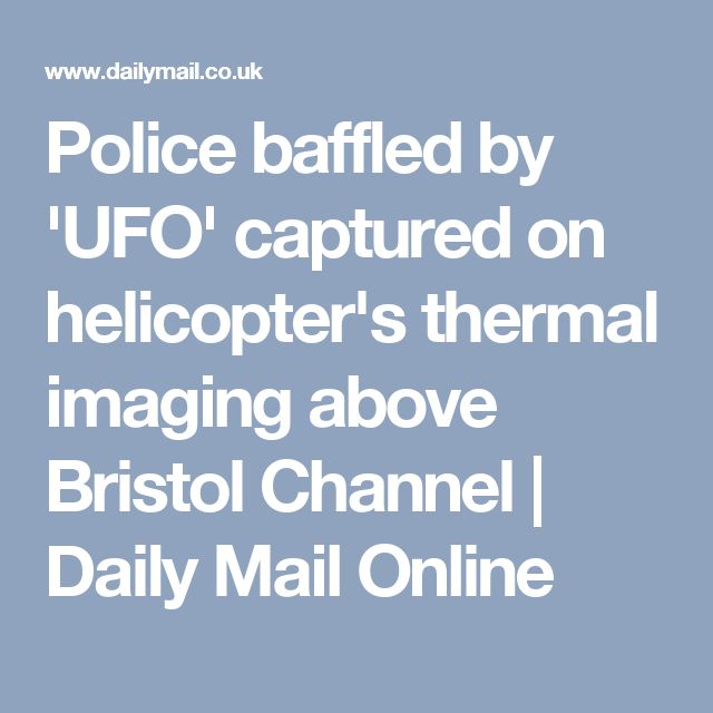 Police baffled by 'UFO' captured on helicopter's thermal imaging above Bristol Channel | Daily Mail Online